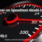 como hacer un speedteste desde la terminal medir ancho de banda