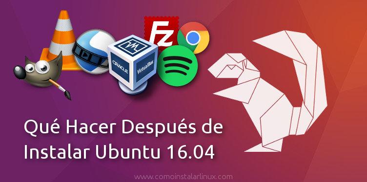 que hacer despues de instalar ubuntu 16.04 lts
