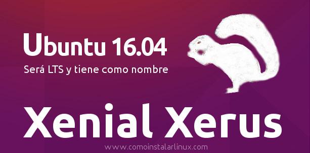 ubuntu 16.104 LTS nombrado como xenial xerus